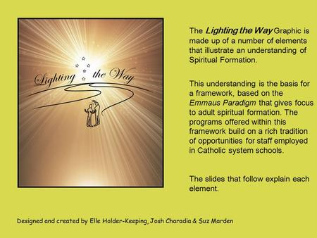 The Lighting the Way Graphic is made up of a number of elements that illustrate an understanding of Spiritual Formation. This understanding is the basis.