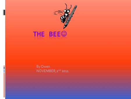By Owen NOVEMBER,2 nd 2011. WHY BEES ARE ALIVE  They breath.  They eat.  They die.  They are born.  They grow.