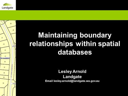 Maintaining boundary relationships within spatial databases Lesley Arnold Landgate