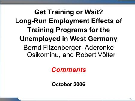 1/L Get Training or Wait? Long-Run Employment Effects of Training Programs for the Unemployed in West Germany Bernd Fitzenberger, Aderonke Osikominu, and.