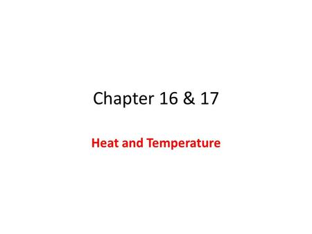 Chapter 16 & 17 Heat and Temperature. Title : Heat and TemperatureDate: Temperature Temperature Scale Fahrenheit Celsius Kelvin Energy Transfer Conduction.