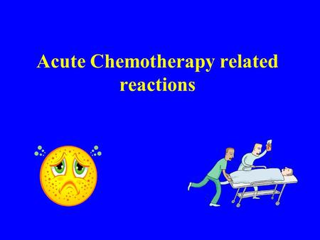Acute Chemotherapy related reactions