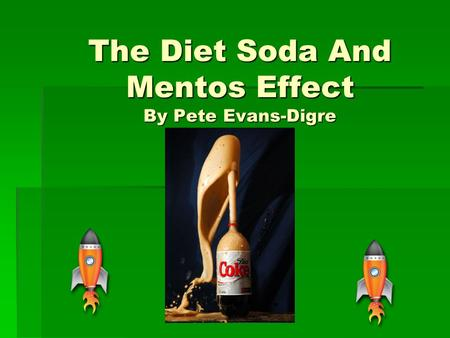 The Diet Soda And Mentos Effect By Pete Evans-Digre.