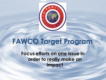 Regional presentation Environment Task ForceRegional presentation Environment Task Force FAWCO Target Program Focus efforts on one issue in order to really.