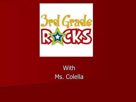 With Ms. Colella. Meet the teacher! Education: B.S. in Elementary Education from Central Connecticut State University M.Ed. in Literacy Curriculum and.