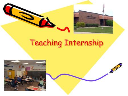 Teaching Internship Teaching Internship. General Info Neubert Elementary School 4 th Grade Supervisor: Mrs. Huxtable.