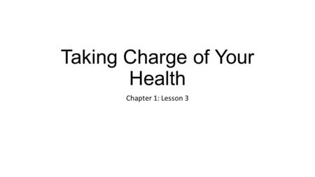 Taking Charge of Your Health Chapter 1: Lesson 3.