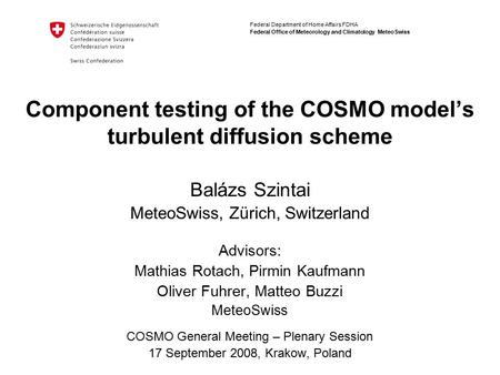 Federal Department of Home Affairs FDHA Federal Office of Meteorology and Climatology MeteoSwiss Component testing of the COSMO model's turbulent diffusion.