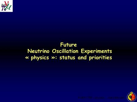 NUFACT05 -- physics Alain Blondel Future Neutrino Oscillation Experiments « physics »: status and priorities.