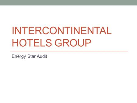 INTERCONTINENTAL HOTELS GROUP Energy Star Audit.