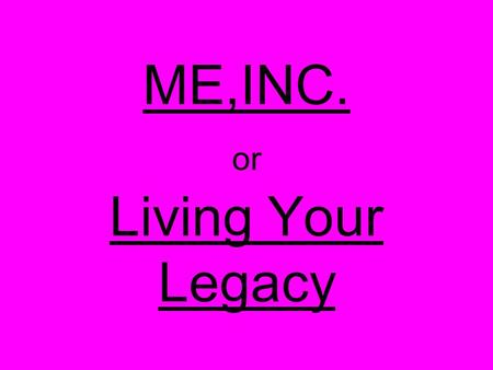 ME,INC. or Living Your Legacy. First, a game of who am I? Born on December 5, 1901 in Chicago Illinois During the fall of 1918, this person attempted.