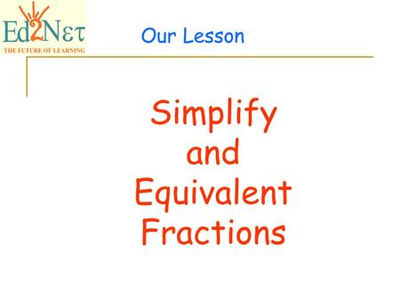 Our Lesson Simplify and Equivalent Fractions Confidential 2 Warm up 1) Is 8 a factor of 2832? Yes 2) List all factors of 49 1, 7 and 49 3) Solve 4x –