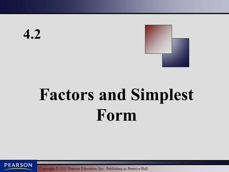 Copyright © 2011 Pearson Education, Inc. Publishing as Prentice Hall. 4.2 Factors and Simplest Form.
