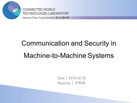 Communication and Security in Machine-to-Machine Systems Date │ 2016 02 03 Reporter │ 李雅樺 1.