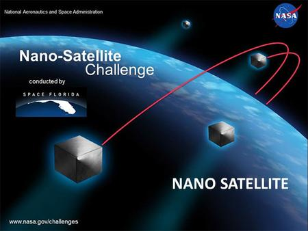 NANO SATELLITE. WHAT IS NANO SATELLITE? Micro/nano/pico-satellites, less than approximately 50kg satellites, have become important tools for space development.
