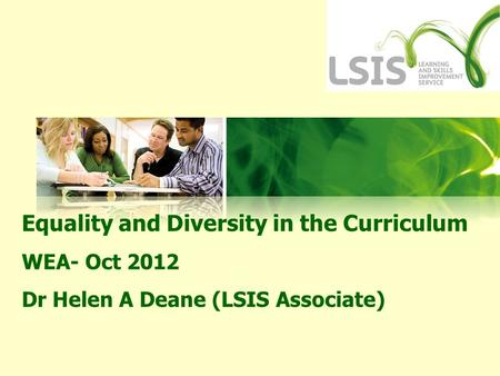Equality and Diversity in the Curriculum WEA- Oct 2012 Dr Helen A Deane (LSIS Associate)