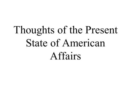 Thoughts of the Present State of American Affairs.