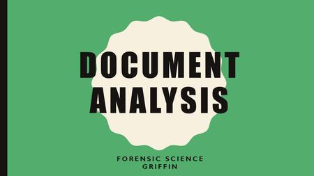 DOCUMENT ANALYSIS FORENSIC SCIENCE GRIFFIN. UNIT OBJECTIVES Students will understand: –An expert document analyst can individualize handwriting to a particular.