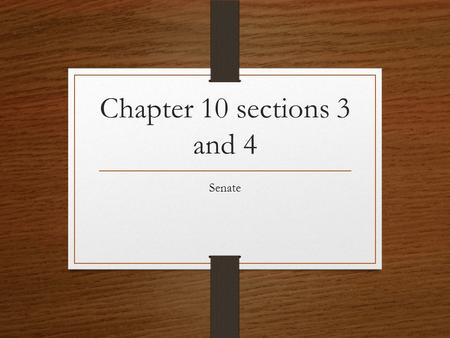 "Chapter 10 sections 3 and 4 Senate. Basics The Constitution says Senate ""shall be composed of two Senators from each State."" So how many are there today??????"