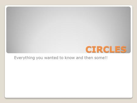 CIRCLES Everything you wanted to know and then some!!