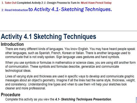 1. Take Out Completed Activity 2.1- Design Process to Turn In- Must Have Pencil Today 2. Read Introduction to Activity 4.1- Sketching Techniques.