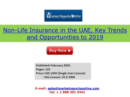 Non-Life Insurance in the UAE, Key Trends and Opportunities to 2019   Tel: + 1 888 391.