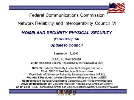 H OMELAND S ECURITY P HYSICAL S ECURITY (Focus Group 1A) Update to Council September 15, 2003 K ARL F. R AUSCHER Chair Homeland Security Physical Security.