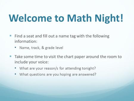 Welcome to Math Night!  Find a seat and fill out a name tag with the following information: Name, track, & grade level  Take some time to visit the chart.