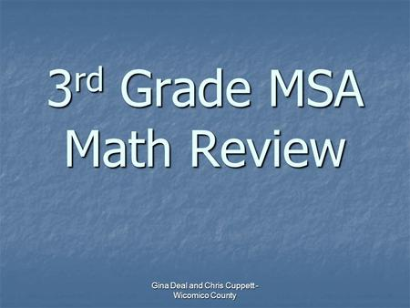 Gina Deal and Chris Cuppett - Wicomico County 3 rd Grade MSA Math Review.