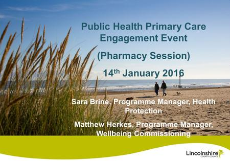 Public Health Primary Care Engagement Event (Pharmacy Session) 14 th January 2016 Sara Brine, Programme Manager, Health Protection Matthew Herkes, Programme.