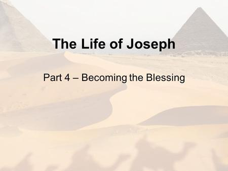 The Life of Joseph Part 4 – Becoming the Blessing.
