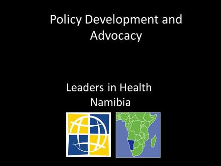 Policy Development and Advocacy Leaders in Health Namibia.