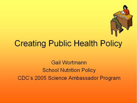 Creating Public Health Policy. Presentation Outline.