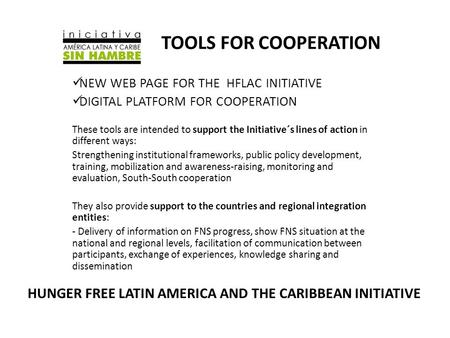 TOOLS FOR COOPERATION NEW WEB PAGE FOR THE HFLAC INITIATIVE DIGITAL PLATFORM FOR COOPERATION These tools are intended to support the Initiative´s lines.