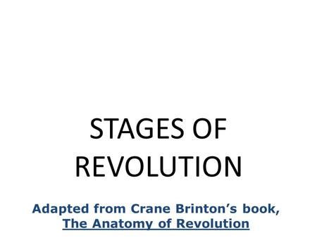 STAGES OF REVOLUTION Adapted from Crane Brinton's book, The Anatomy of Revolution.