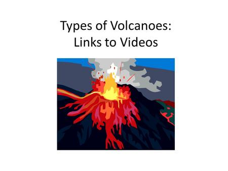 "Types of Volcanoes: Links to Videos. Volcano Types Username: acdogs Password: dogs Click on link titled, ""Types of Volcanoes"" https://app.discoveryeducation.com/search?Ntt=types+of+volca."