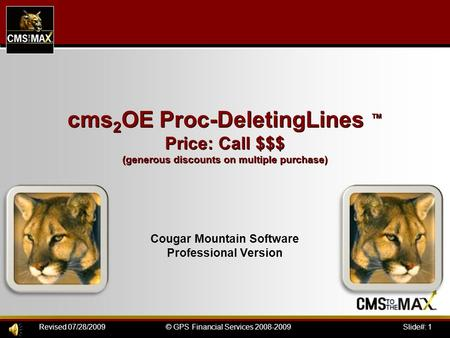 Slide#: 1© GPS Financial Services 2008-2009Revised 07/28/2009 cms 2 OE Proc-DeletingLines ™ Price: Call $$$ (generous discounts on multiple purchase) Cougar.