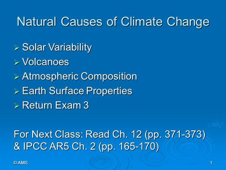 Natural Causes of Climate Change  Solar Variability  Volcanoes  Atmospheric Composition  Earth Surface Properties  Return Exam 3 For Next Class: Read.