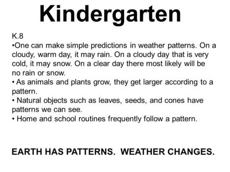 K.8 One can make simple predictions in weather patterns. On a cloudy, warm day, it may rain. On a cloudy day that is very cold, it may snow. On a clear.