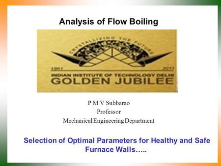 Analysis of Flow Boiling P M V Subbarao Professor Mechanical Engineering Department Selection of Optimal Parameters for Healthy and Safe Furnace Walls…..