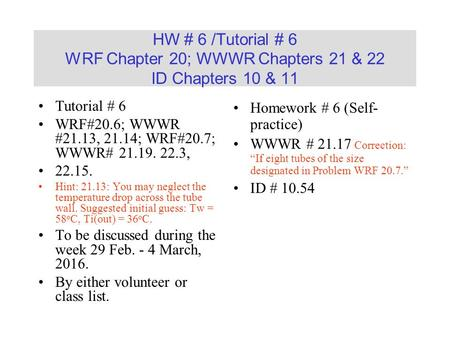 HW # 6 /Tutorial # 6 WRF Chapter 20; WWWR Chapters 21 & 22 ID Chapters 10 & 11 Tutorial # 6 WRF#20.6; WWWR #21.13, 21.14; WRF#20.7; WWWR# 21.19. 22.3,