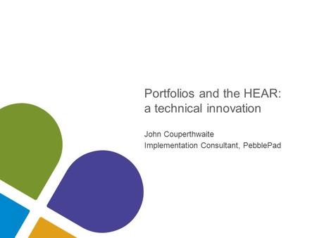 Portfolios and the HEAR: a technical innovation John Couperthwaite Implementation Consultant, PebblePad.