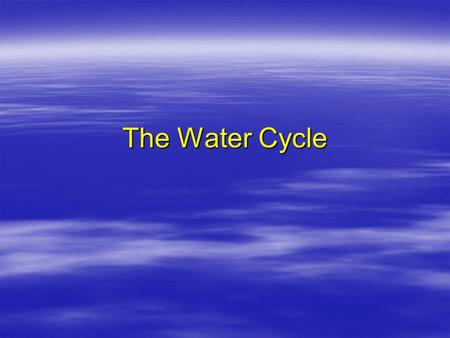 The Water Cycle.  The amount of water on Earth is finite (which means that there is a limited amount).  All of the water present at the beginning of.