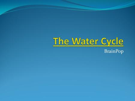 BrainPop. What is the water cycle? The continuous movement of water from water sources into the air, onto and over land, into the ground, and back to.