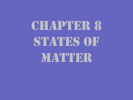 Chapter 8 States of Matter. Objective: Describe three states of matter.