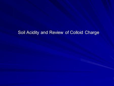 Soil Acidity and Review of Colloid Charge. Mineral Charge.