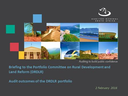 Briefing to the Portfolio Committee on Rural Development and Land Reform (DRDLR) Audit outcomes of the DRDLR portfolio 2 February 2016.