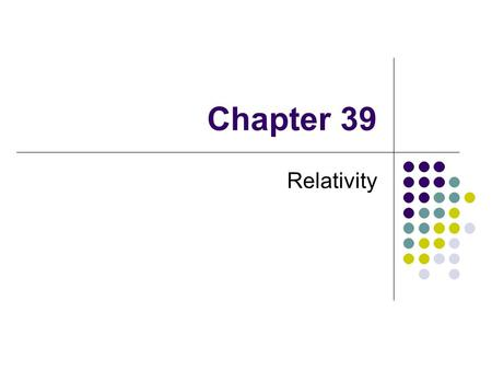 Chapter 39 Relativity. A Brief Overview of Modern Physics 20 th Century revolution 1900 Max Planck Basic ideas leading to Quantum theory 1905 Einstein.