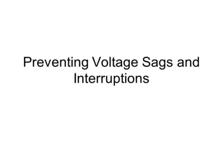 Preventing Voltage Sags and Interruptions. # Equipment supplier awareness: # Customers level protection: # Utility level protection: - Sag magnitude and.