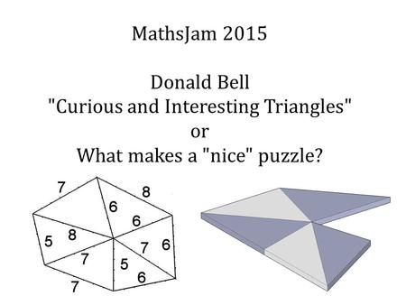 Curious and Interesting Triangles or What makes a nice puzzle?